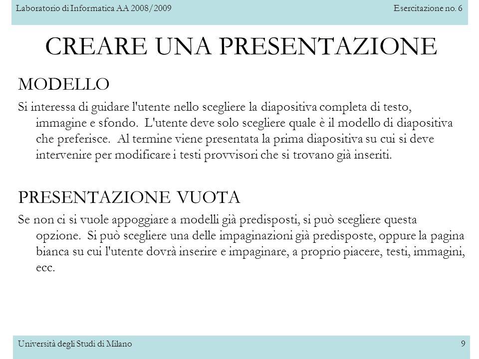 Laboratorio di Informatica AA 2008/2009Esercitazione no. 6 Università degli Studi di Milano9 MODELLO Si interessa di guidare l'utente nello scegliere