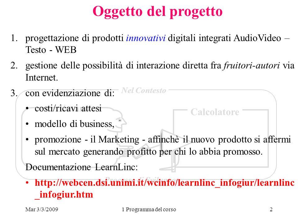 Mar 3/3/20091 Programma del corso2 Oggetto del progetto Umano Calcolatore Nel Contesto Processo di Sviluppo 1.progettazione di prodotti innovativi dig
