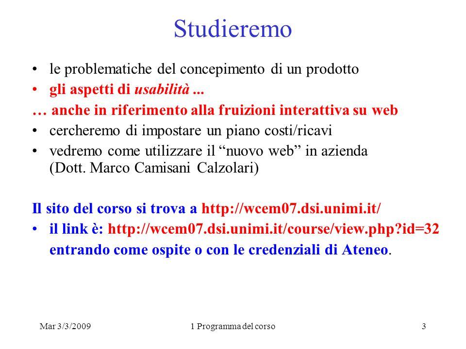 Mar 3/3/20091 Programma del corso3 Studieremo le problematiche del concepimento di un prodotto gli aspetti di usabilità... … anche in riferimento alla