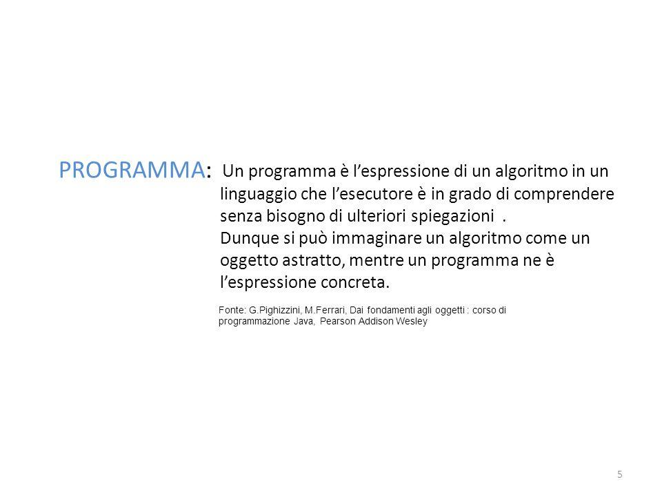 5 U n programma è lespressione di un algoritmo in un linguaggio che lesecutore è in grado di comprendere senza bisogno di ulteriori spiegazioni. Dunqu