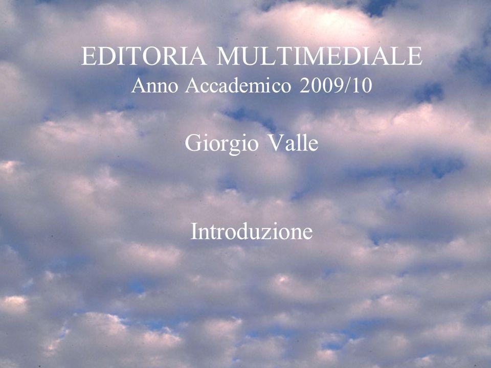 Lez1 Ven 15/10/20101 Programma corso EMM1mar 4/3/20081 Introduzione SPA 2007/81 EDITORIA MULTIMEDIALE Anno Accademico 2009/10 Giorgio Valle Introduzione