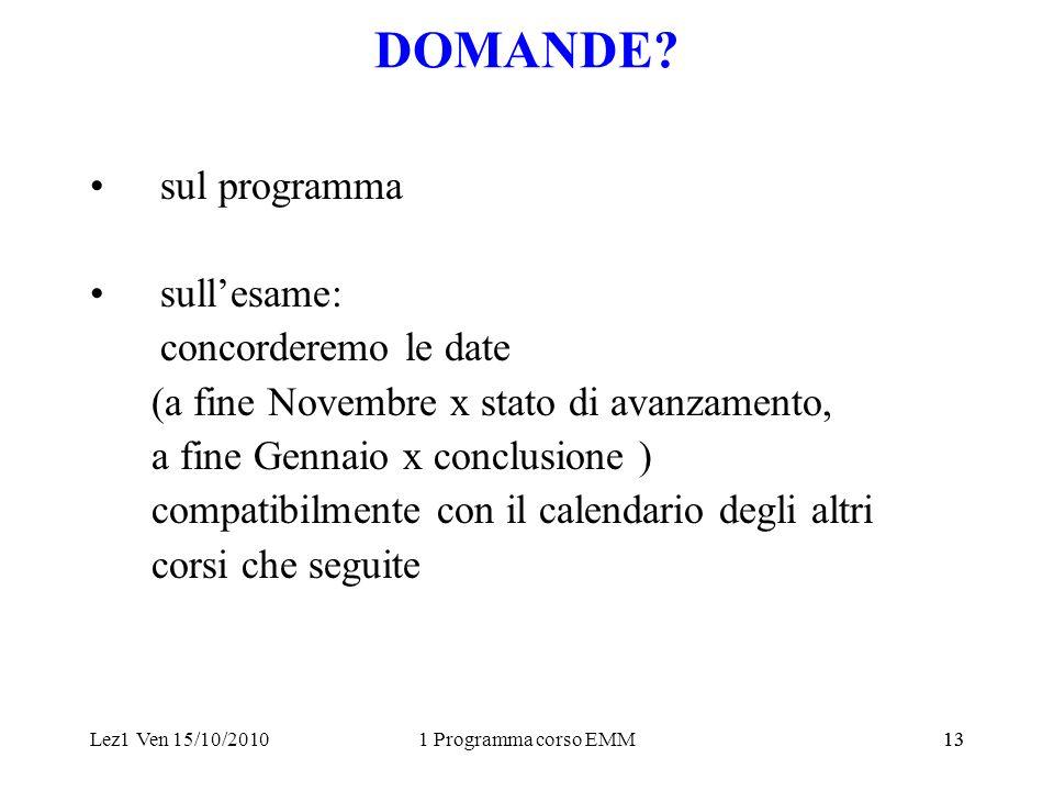 Lez1 Ven 15/10/20101 Programma corso EMM13 DOMANDE.