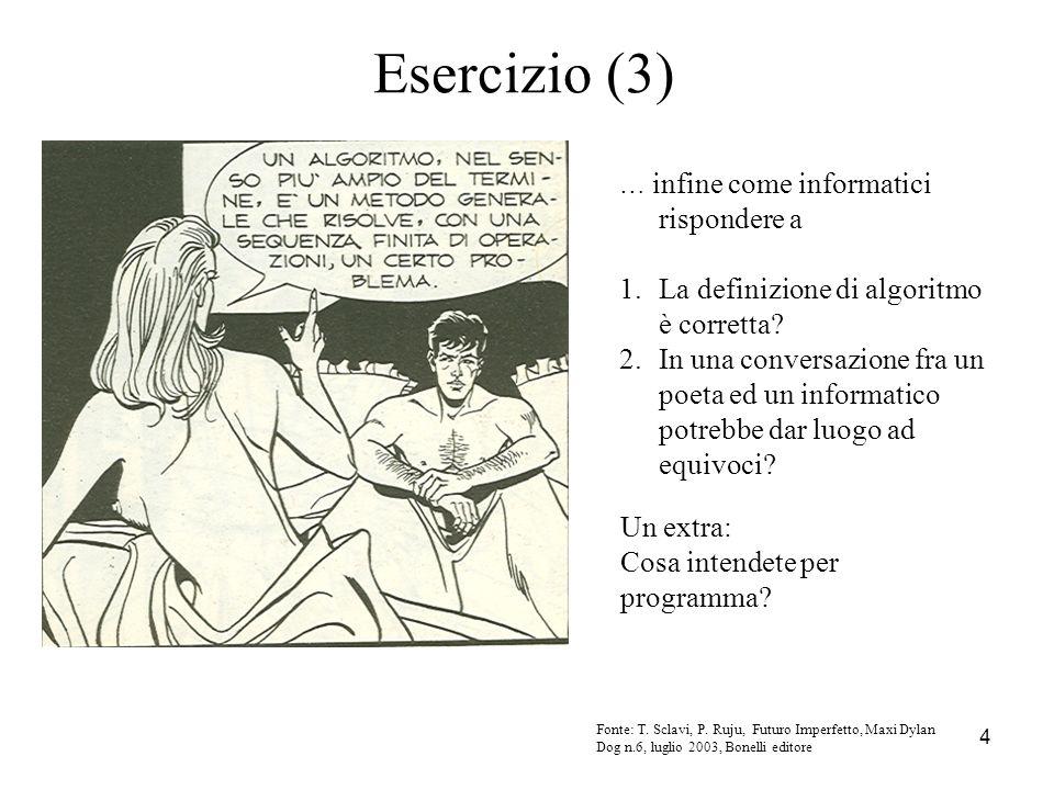 4 Fonte: T. Sclavi, P. Ruju, Futuro Imperfetto, Maxi Dylan Dog n.6, luglio 2003, Bonelli editore … infine come informatici rispondere a 1.La definizio