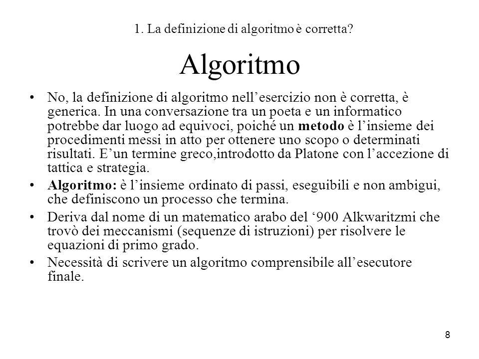 8 Algoritmo No, la definizione di algoritmo nellesercizio non è corretta, è generica. In una conversazione tra un poeta e un informatico potrebbe dar