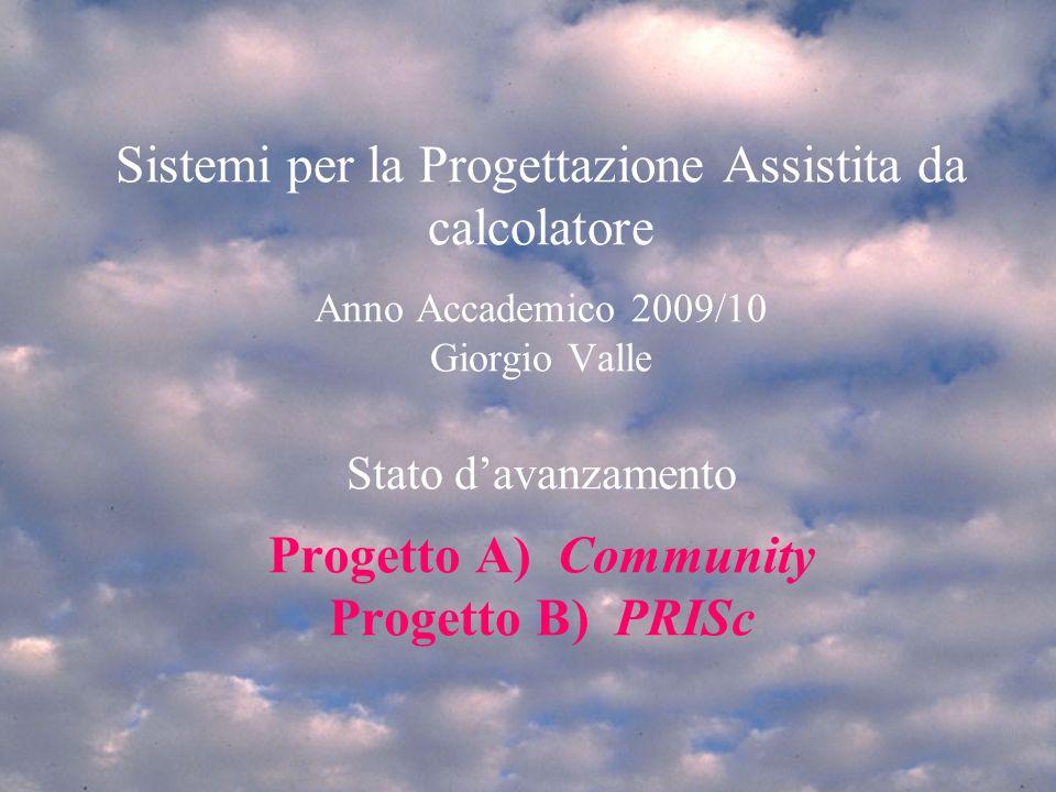 Gio 18/3/2010Progetto recupero insufficienze scolastiche 1mar 4/3/20081 Introduzione SPA 2007/81 Sistemi per la Progettazione Assistita da calcolatore Anno Accademico 2009/10 Giorgio Valle Stato davanzamento Progetto A) Community Progetto B) PRISc