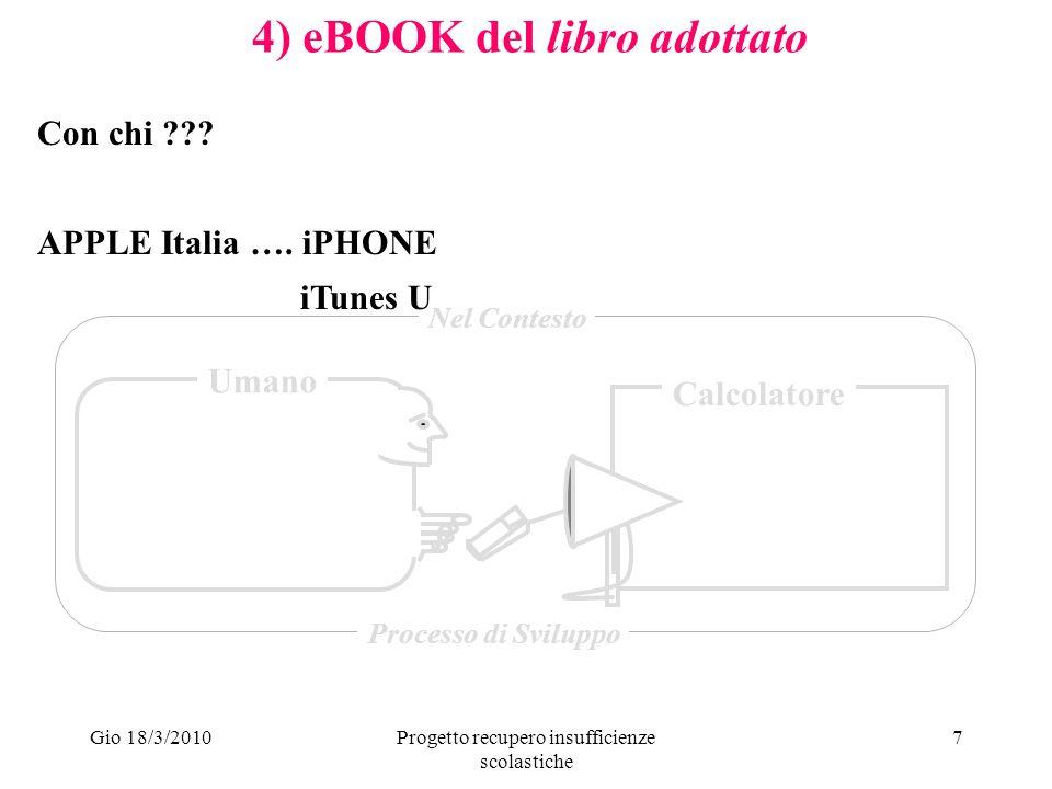 Gio 18/3/2010Progetto recupero insufficienze scolastiche 7 4) eBOOK del libro adottato Umano Calcolatore Nel Contesto Processo di Sviluppo Con chi .
