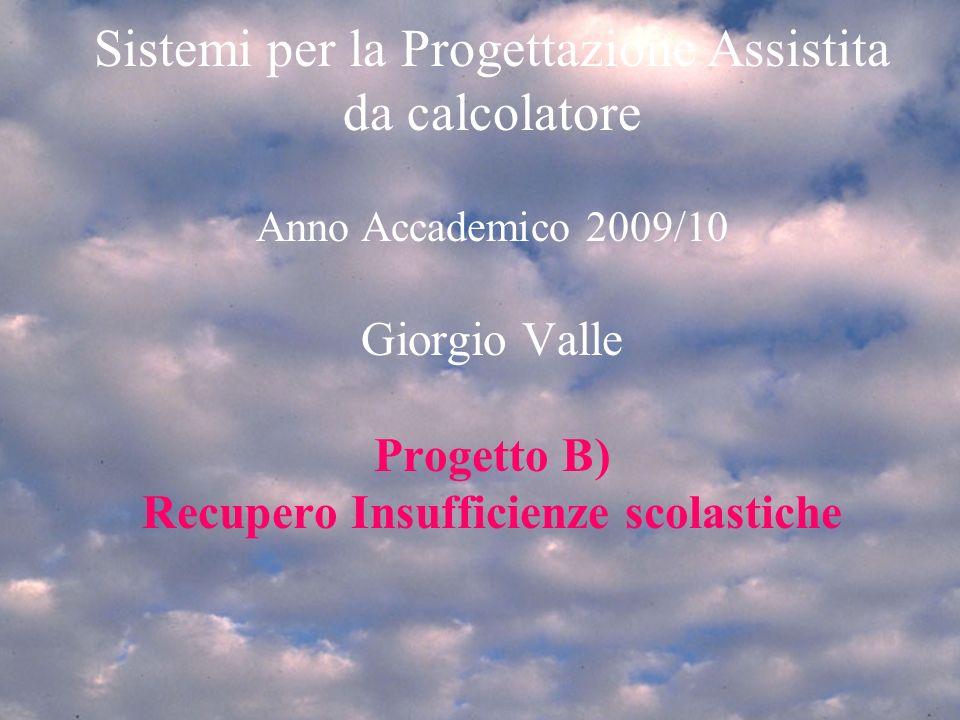 Gio 18/3/2010Progetto recupero insufficienze scolastiche 1mar 4/3/20081 Introduzione SPA 2007/81 Sistemi per la Progettazione Assistita da calcolatore Anno Accademico 2009/10 Giorgio Valle Progetto B) Recupero Insufficienze scolastiche