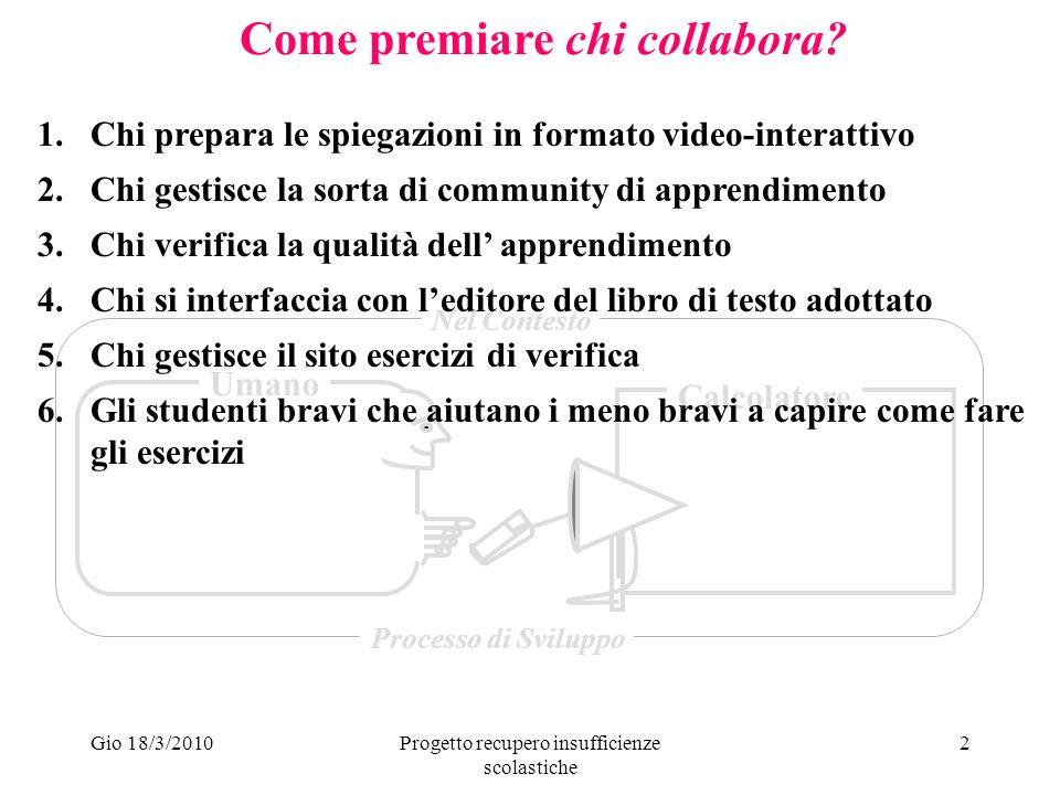Gio 18/3/2010Progetto recupero insufficienze scolastiche 2 Come premiare chi collabora.