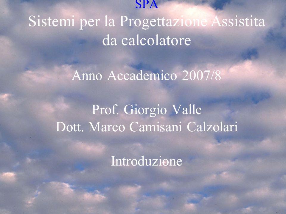 mar 4/3/20081 Introduzione SPA 2007/81 SPA Sistemi per la Progettazione Assistita da calcolatore Anno Accademico 2007/8 Prof.