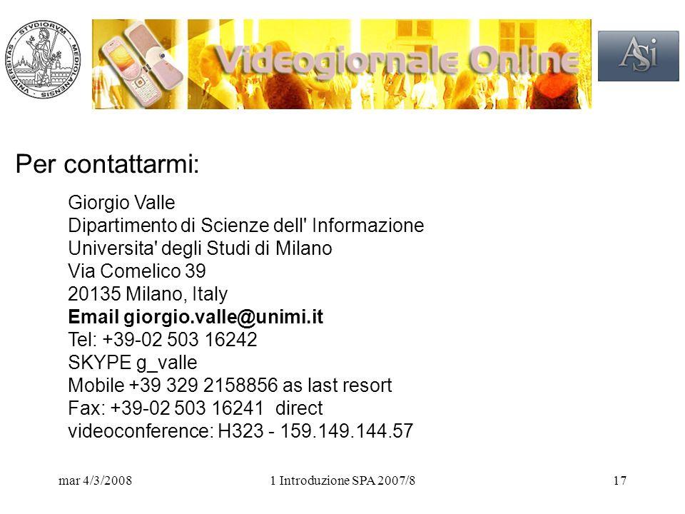 mar 4/3/20081 Introduzione SPA 2007/817 Per contattarmi: Giorgio Valle Dipartimento di Scienze dell Informazione Universita degli Studi di Milano Via Comelico 39 20135 Milano, Italy Email giorgio.valle@unimi.it Tel: +39-02 503 16242 SKYPE g_valle Mobile +39 329 2158856 as last resort Fax: +39-02 503 16241 direct videoconference: H323 - 159.149.144.57