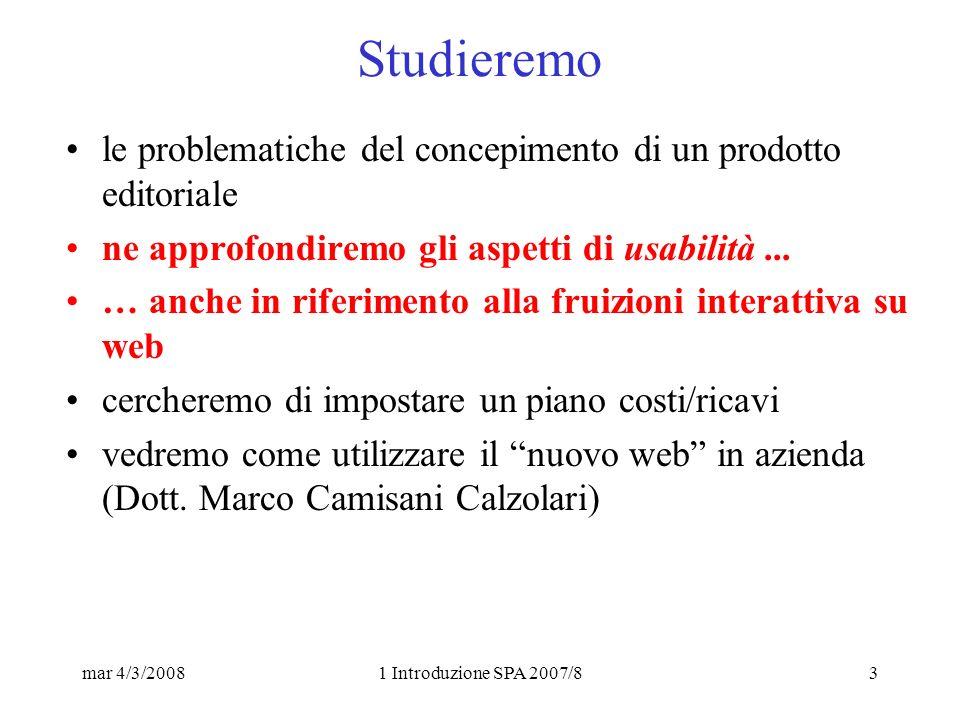 mar 4/3/20081 Introduzione SPA 2007/83 Studieremo le problematiche del concepimento di un prodotto editoriale ne approfondiremo gli aspetti di usabilità...