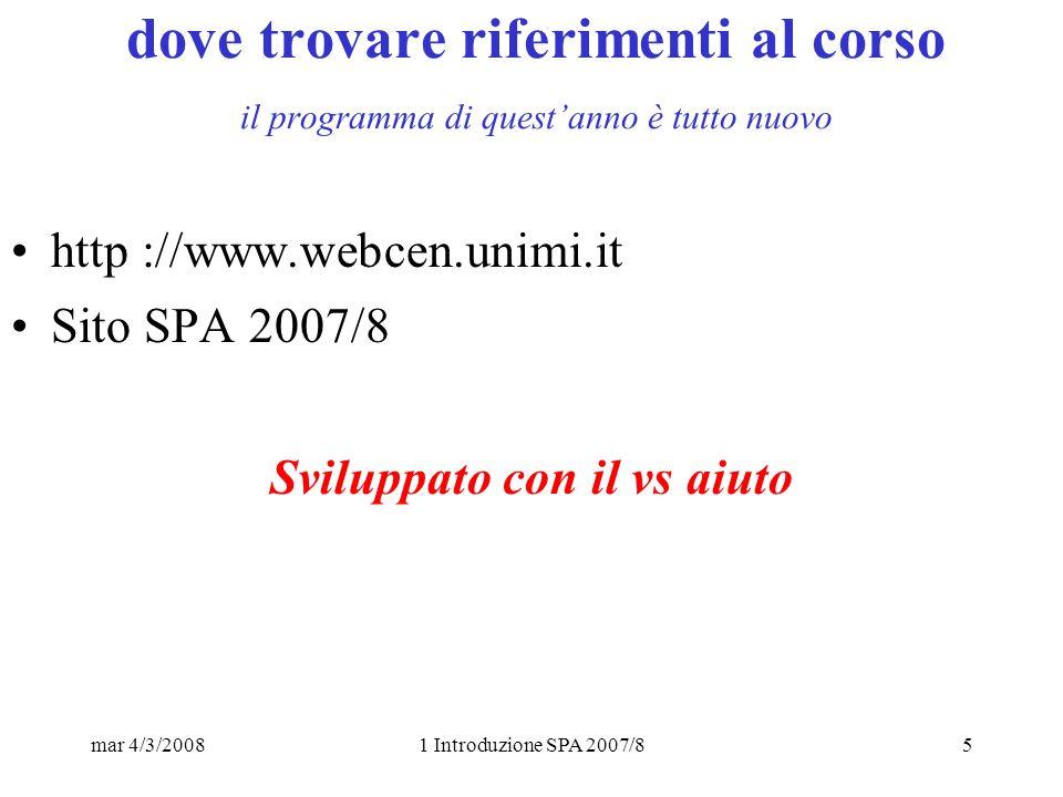 mar 4/3/20081 Introduzione SPA 2007/85 dove trovare riferimenti al corso il programma di questanno è tutto nuovo http ://www.webcen.unimi.it Sito SPA 2007/8 Sviluppato con il vs aiuto