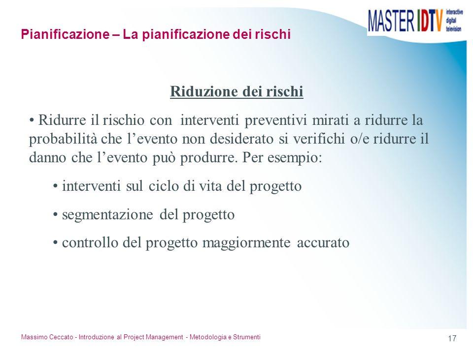 16 Massimo Ceccato - Introduzione al Project Management - Metodologia e Strumenti Pianificazione e controllo dei rischi Nella fase di pianificazione s