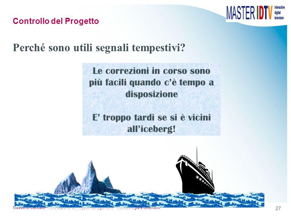 26 Massimo Ceccato - Introduzione al Project Management - Metodologia e Strumenti verificare gli scostamenti dal piano di progetto verificare la coere