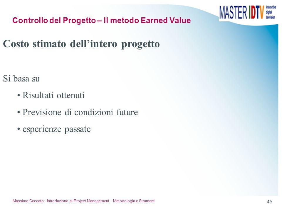 44 Massimo Ceccato - Introduzione al Project Management - Metodologia e Strumenti Stima al completamento Valutazione del costo totale StimataCalcolata
