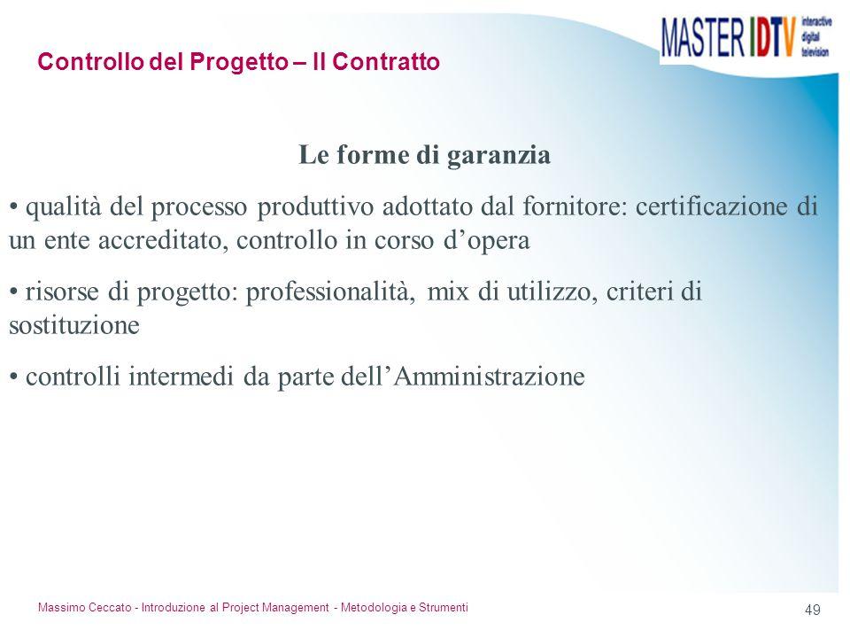 48 Massimo Ceccato - Introduzione al Project Management - Metodologia e Strumenti Deve prevedere adeguate garanzie di raggiungimento dei risultati del