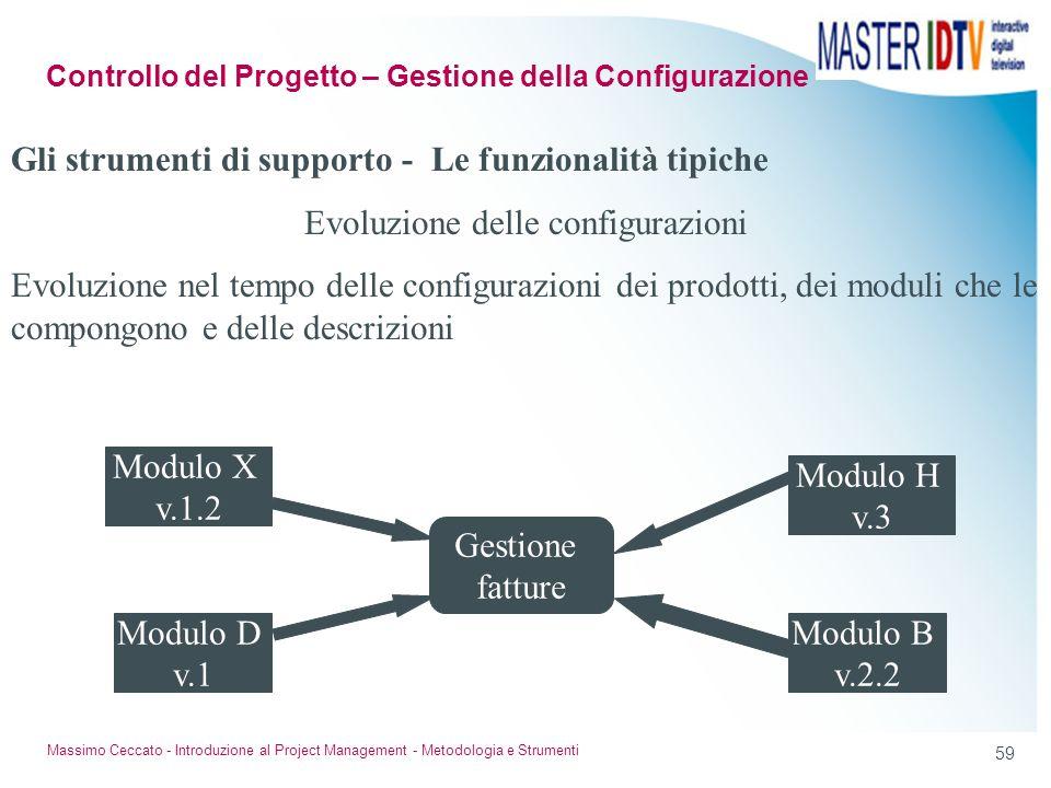 58 Massimo Ceccato - Introduzione al Project Management - Metodologia e Strumenti Gli strumenti di supporto - Le funzionalità tipiche Gestione delle v