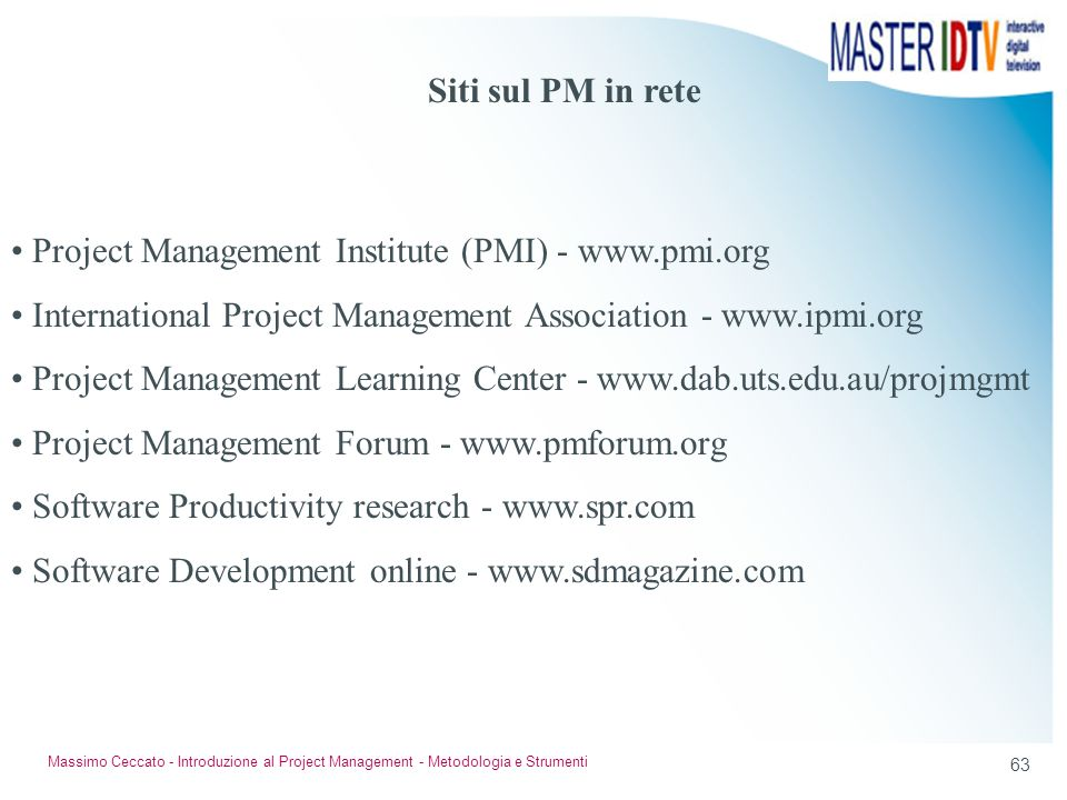 62 Massimo Ceccato - Introduzione al Project Management - Metodologia e Strumenti Certificazione del Project Manager Il project management institute (