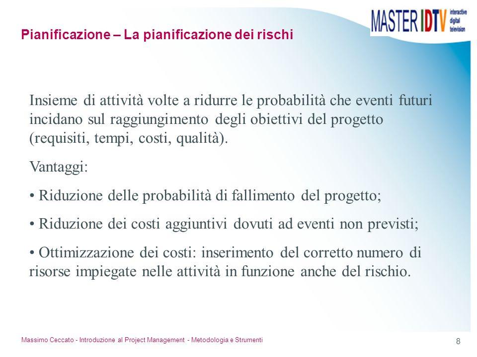 7 Massimo Ceccato - Introduzione al Project Management - Metodologia e Strumenti Definizione Il rischio riguarda un possibile evento del progetto che