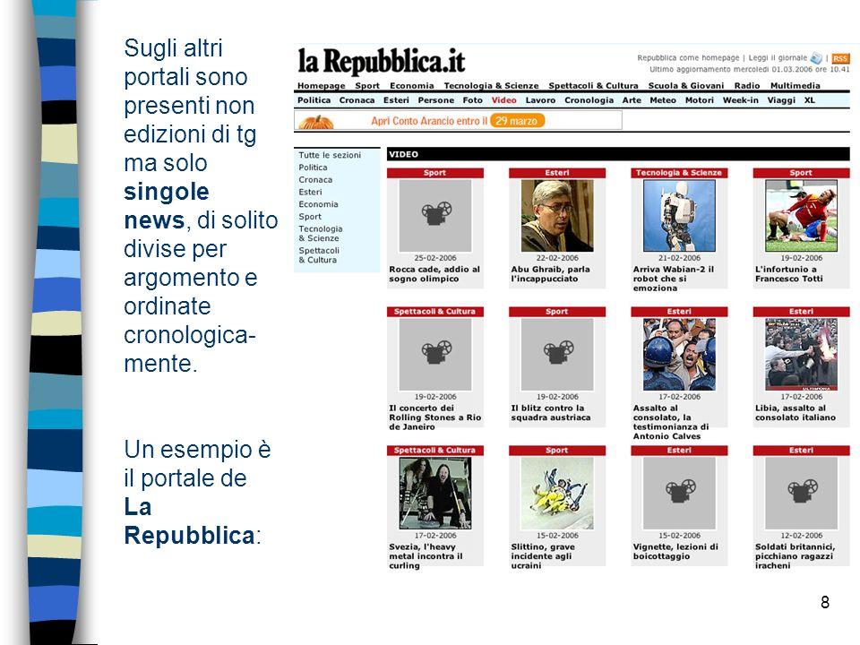 8 Sugli altri portali sono presenti non edizioni di tg ma solo singole news, di solito divise per argomento e ordinate cronologica- mente.
