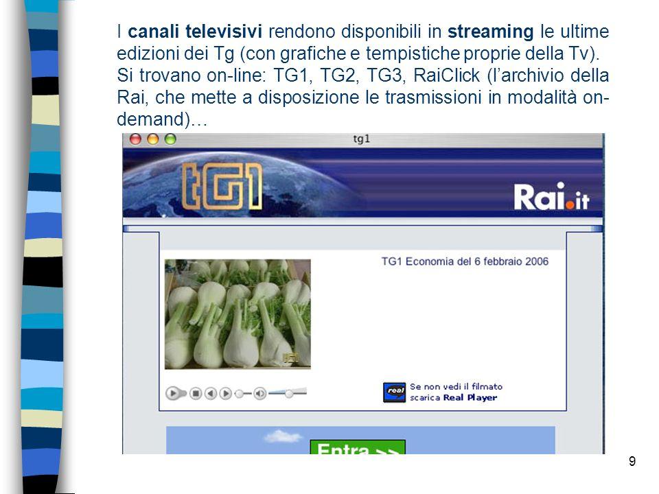 9 I canali televisivi rendono disponibili in streaming le ultime edizioni dei Tg (con grafiche e tempistiche proprie della Tv).