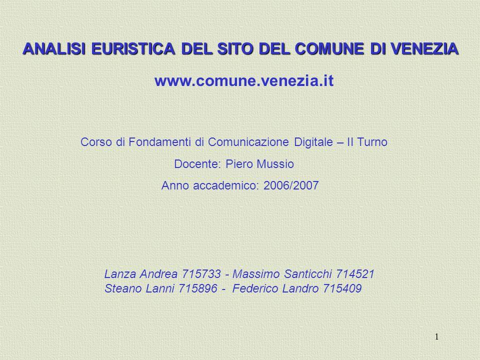 1 ANALISI EURISTICA DEL SITO DEL COMUNE DI VENEZIA www.comune.venezia.it Corso di Fondamenti di Comunicazione Digitale – II Turno Docente: Piero Mussi