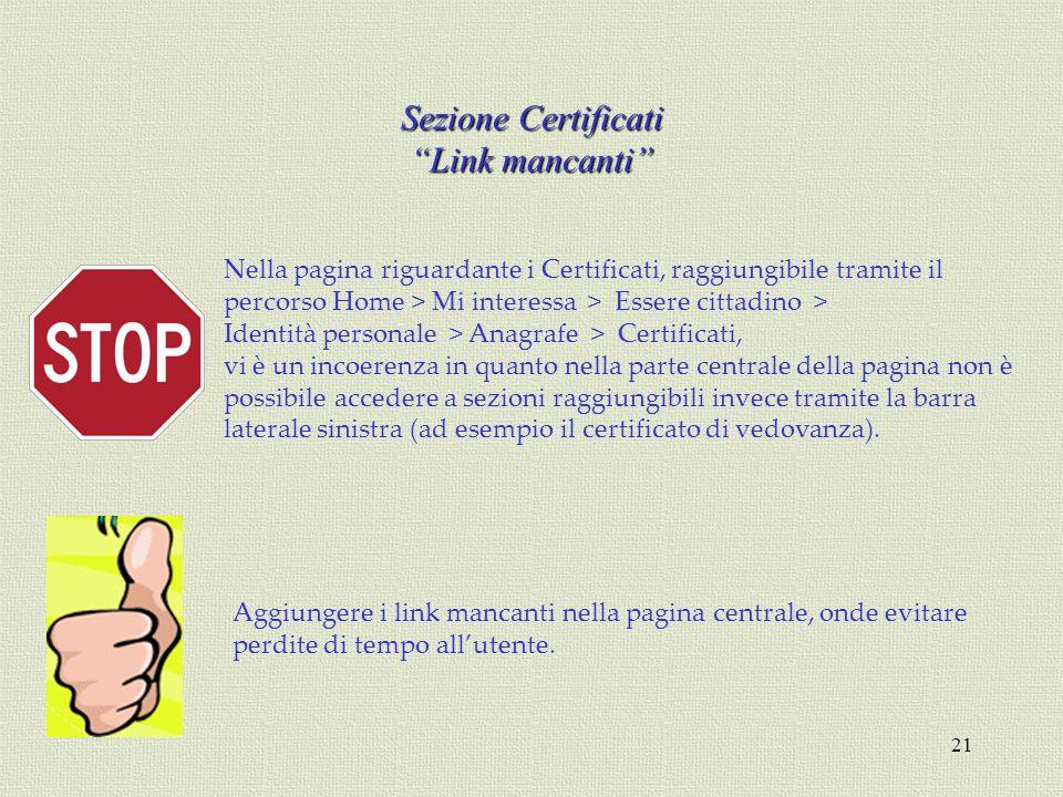21 Sezione Certificati Link mancanti Nella pagina riguardante i Certificati, raggiungibile tramite il percorso Home > Mi interessa > Essere cittadino