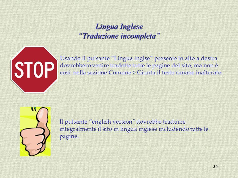 36 Lingua Inglese Traduzione incompleta Il pulsante english version dovrebbe tradurre integralmente il sito in lingua inglese includendo tutte le pagi