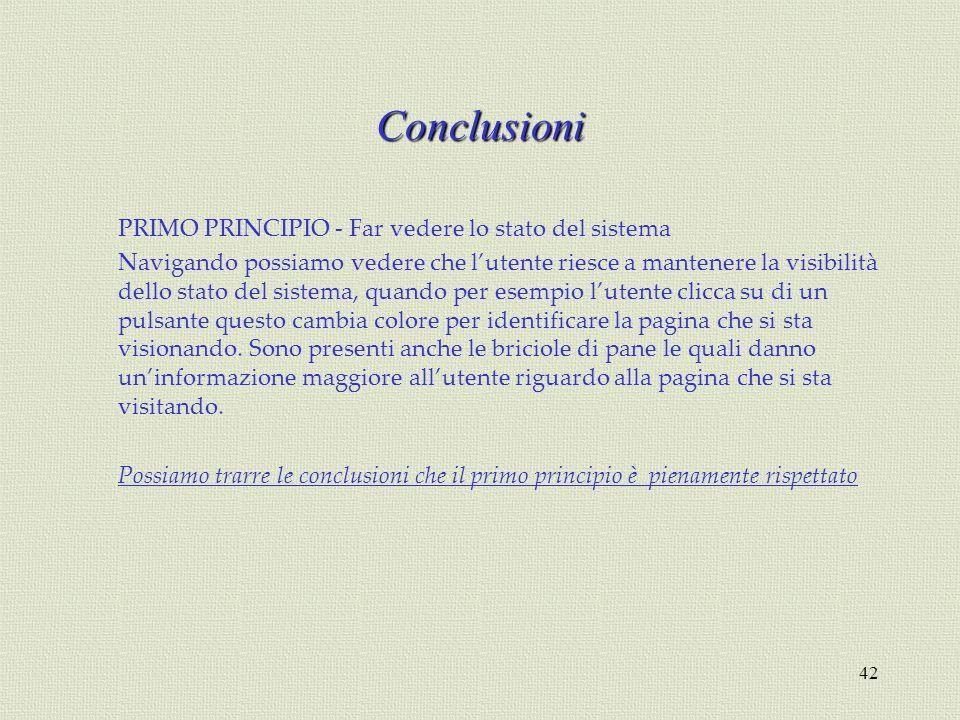 42 Conclusioni PRIMO PRINCIPIO - Far vedere lo stato del sistema Navigando possiamo vedere che lutente riesce a mantenere la visibilità dello stato de