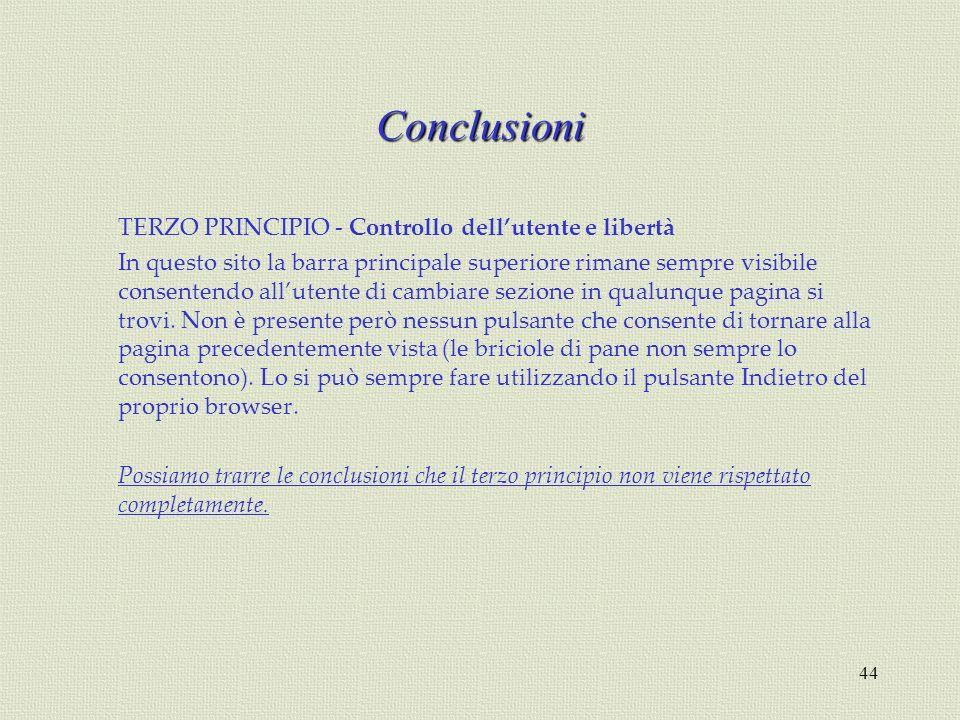 44 Conclusioni TERZO PRINCIPIO - Controllo dellutente e libertà In questo sito la barra principale superiore rimane sempre visibile consentendo allute