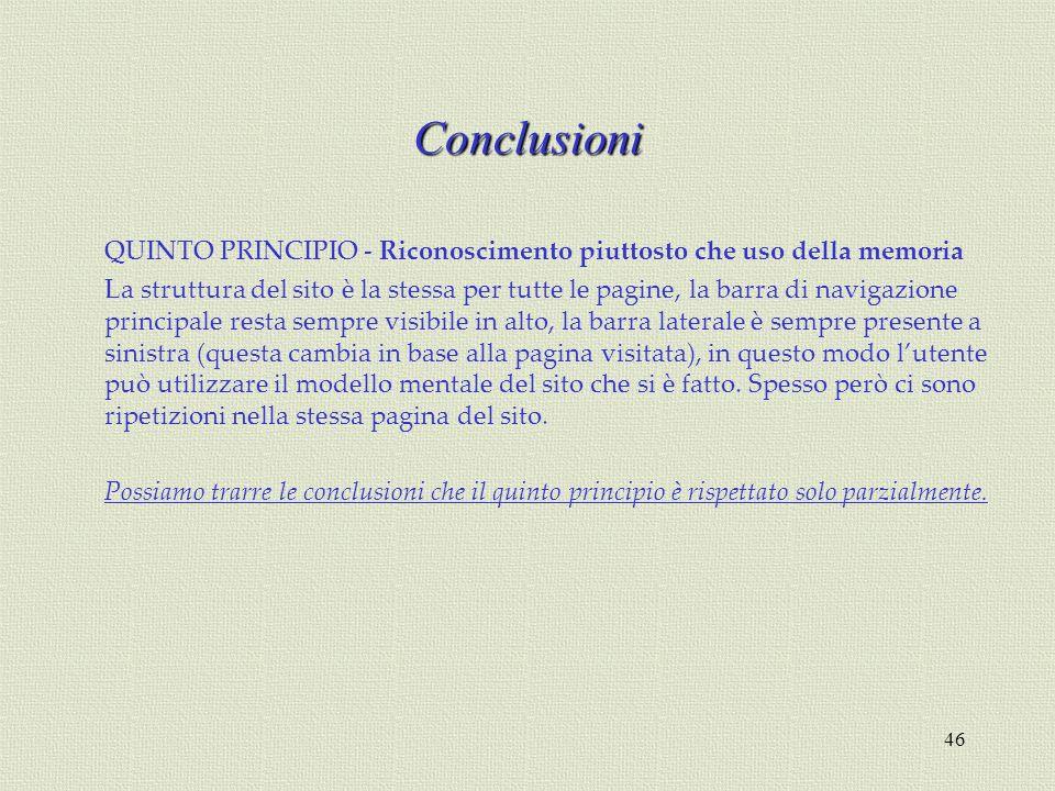 46 Conclusioni QUINTO PRINCIPIO - Riconoscimento piuttosto che uso della memoria La struttura del sito è la stessa per tutte le pagine, la barra di na