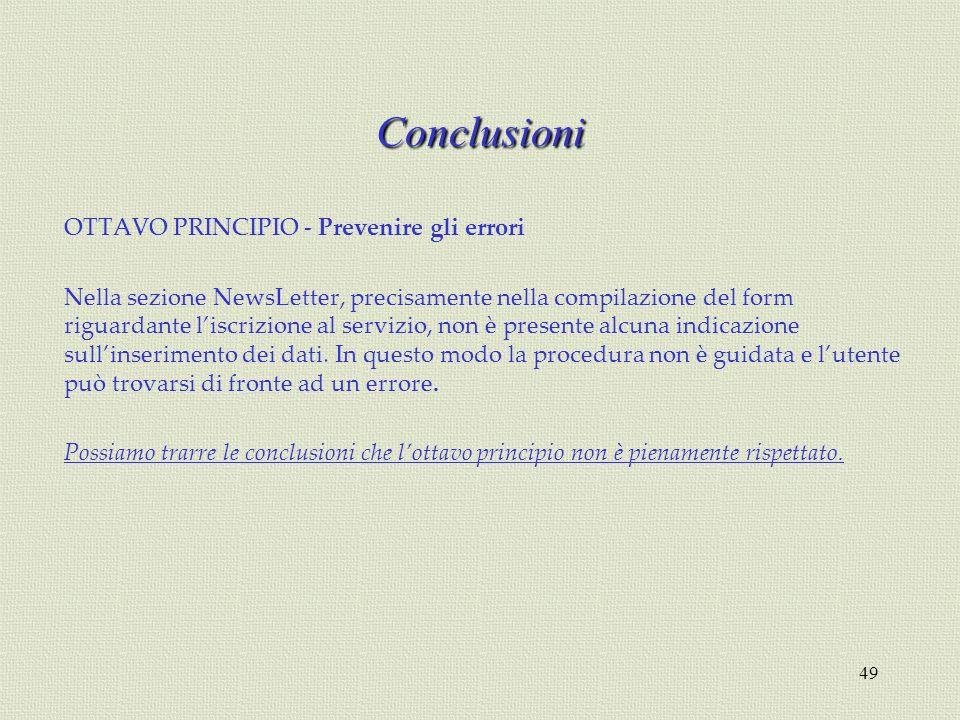 49 Conclusioni OTTAVO PRINCIPIO - Prevenire gli errori Nella sezione NewsLetter, precisamente nella compilazione del form riguardante liscrizione al s