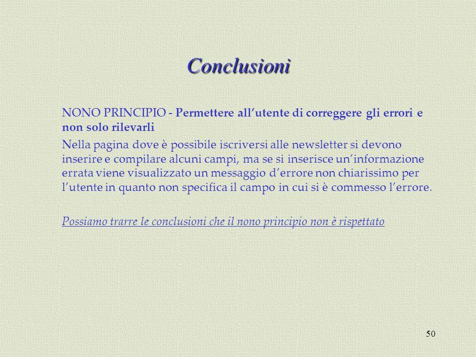 50 Conclusioni NONO PRINCIPIO - Permettere allutente di correggere gli errori e non solo rilevarli Nella pagina dove è possibile iscriversi alle newsl