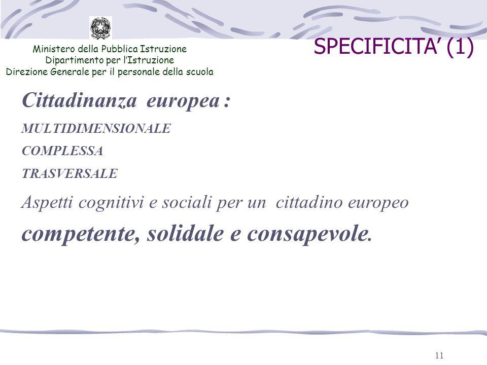 11 SPECIFICITA (1) Cittadinanza europea : MULTIDIMENSIONALE COMPLESSA TRASVERSALE Aspetti cognitivi e sociali per un cittadino europeo competente, solidale e consapevole.