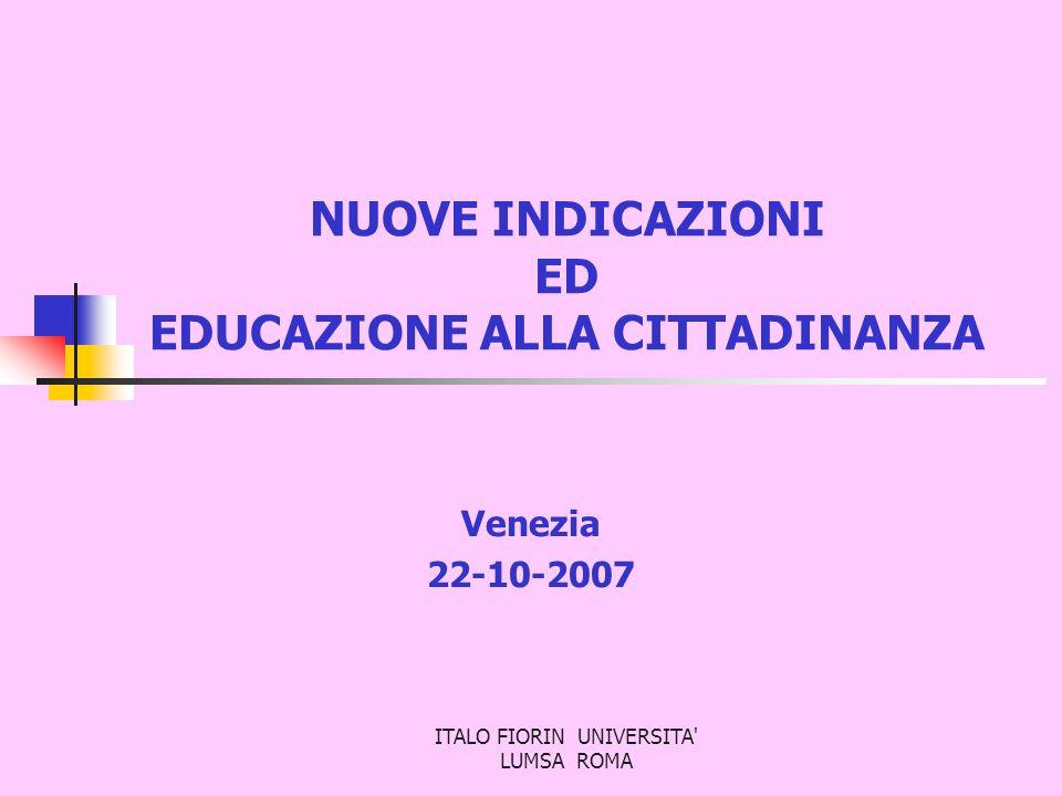 ITALO FIORIN UNIVERSITA' LUMSA ROMA NUOVE INDICAZIONI ED EDUCAZIONE ALLA CITTADINANZA Venezia 22-10-2007