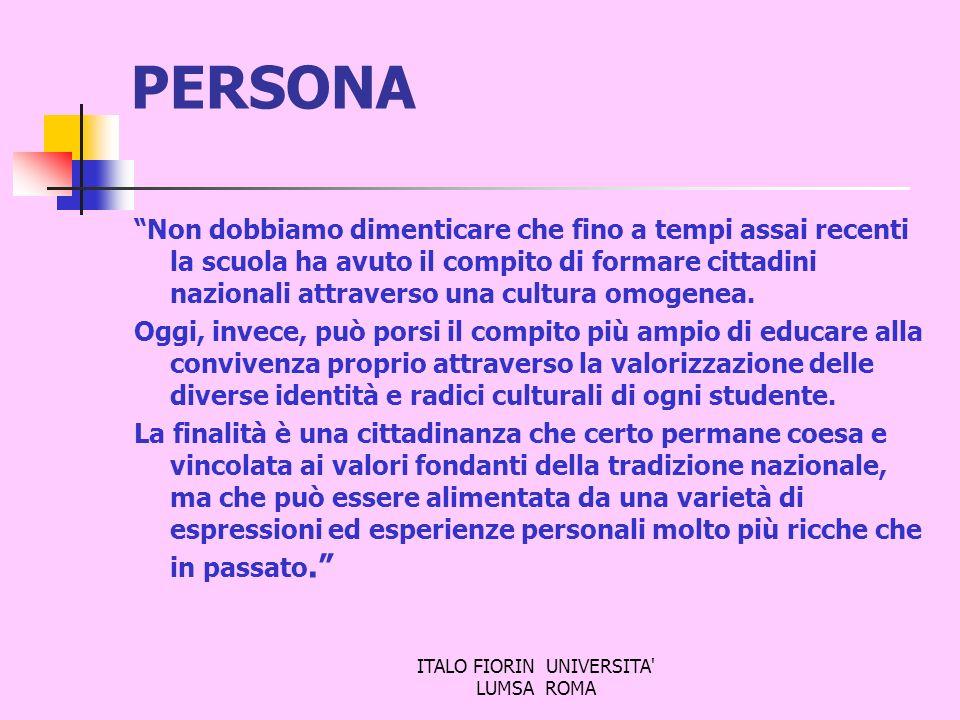 ITALO FIORIN UNIVERSITA' LUMSA ROMA PERSONA Non dobbiamo dimenticare che fino a tempi assai recenti la scuola ha avuto il compito di formare cittadini