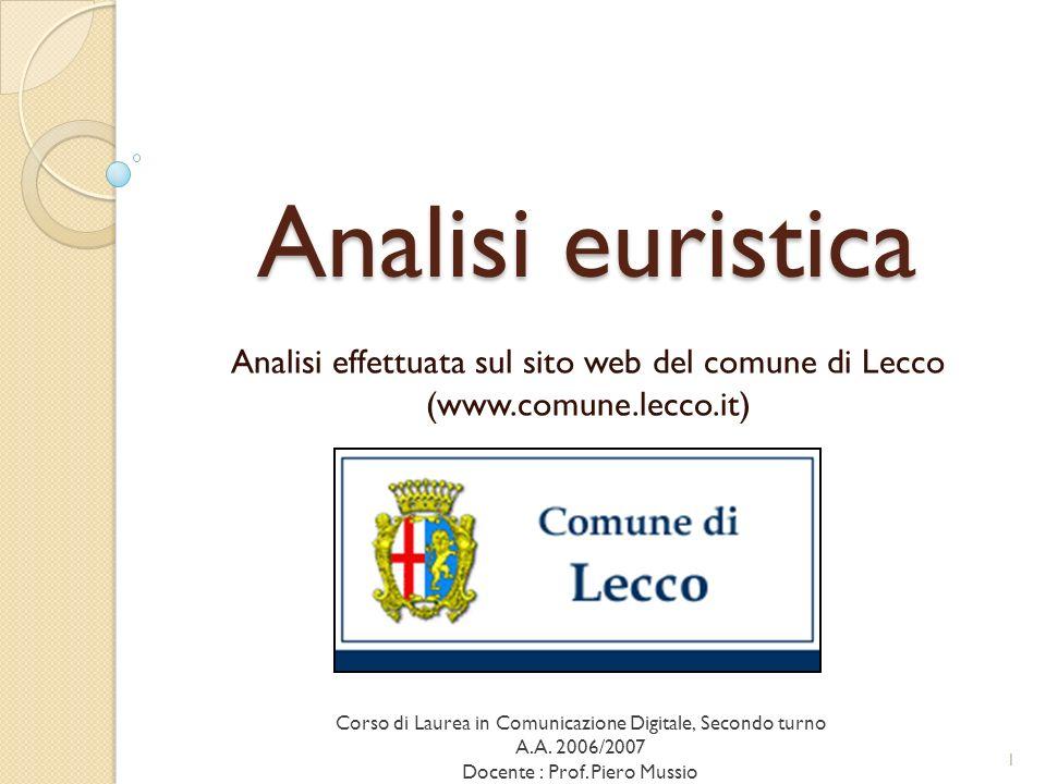 Analisi euristica Analisi effettuata sul sito web del comune di Lecco (www.comune.lecco.it) Corso di Laurea in Comunicazione Digitale, Secondo turno A.A.