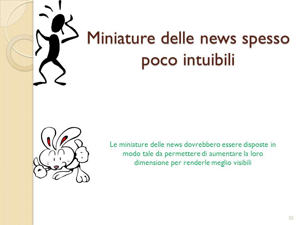 Miniature delle news spesso poco intuibili Le miniature delle news dovrebbero essere disposte in modo tale da permettere di aumentare la loro dimensione per renderle meglio visibili 35