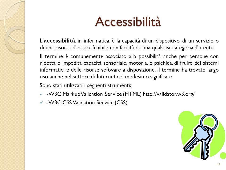 Accessibilità L accessibilità, in informatica, è la capacità di un dispositivo, di un servizio o di una risorsa d essere fruibile con facilità da una qualsiasi categoria d utente.