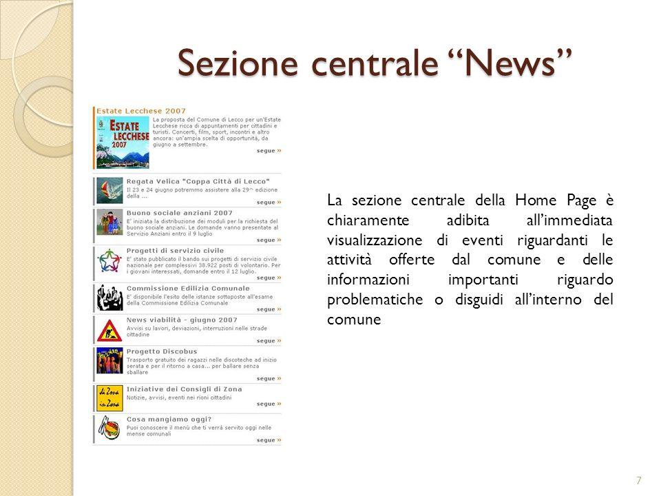 Sezione centrale News La sezione centrale della Home Page è chiaramente adibita allimmediata visualizzazione di eventi riguardanti le attività offerte dal comune e delle informazioni importanti riguardo problematiche o disguidi allinterno del comune 7