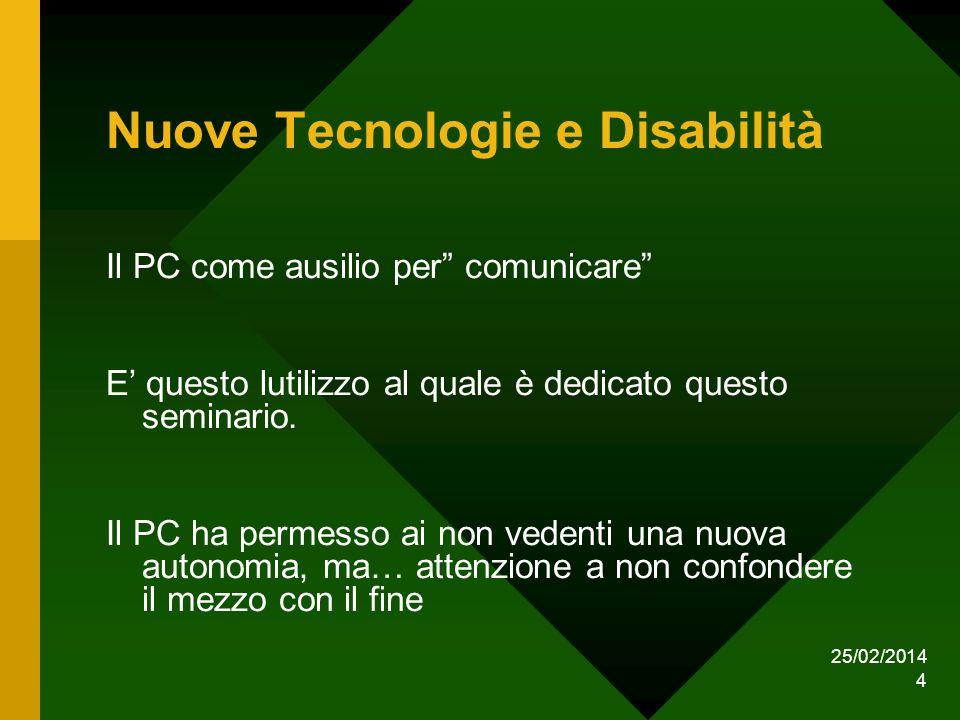 25/02/2014 4 Nuove Tecnologie e Disabilità Il PC come ausilio per comunicare E questo lutilizzo al quale è dedicato questo seminario.