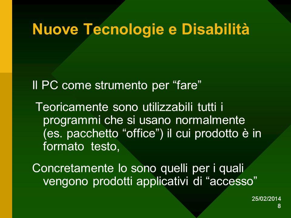 25/02/2014 8 Nuove Tecnologie e Disabilità Il PC come strumento per fare Teoricamente sono utilizzabili tutti i programmi che si usano normalmente (es.