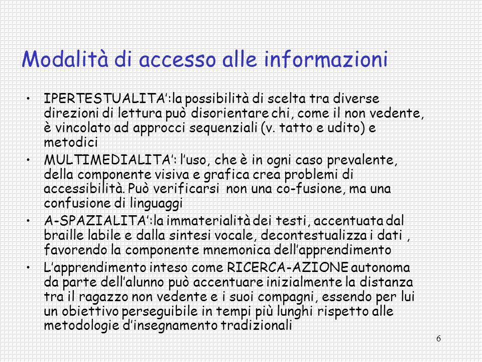 6 Modalità di accesso alle informazioni IPERTESTUALITA:la possibilità di scelta tra diverse direzioni di lettura può disorientare chi, come il non ved