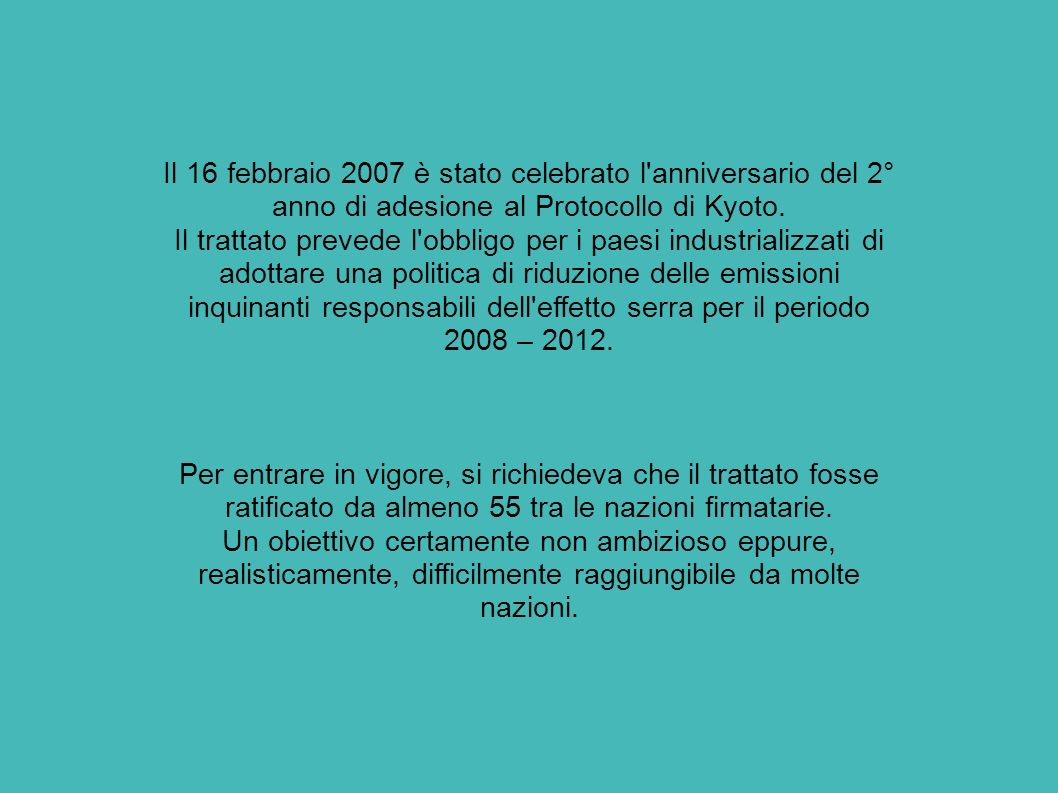 Il 16 febbraio 2007 è stato celebrato l anniversario del 2° anno di adesione al Protocollo di Kyoto.