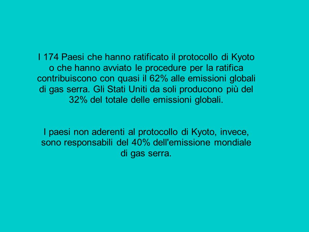 I 174 Paesi che hanno ratificato il protocollo di Kyoto o che hanno avviato le procedure per la ratifica contribuiscono con quasi il 62% alle emissioni globali di gas serra.