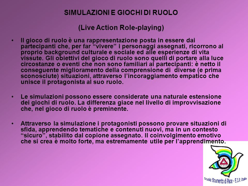 11 SIMULAZIONI E GIOCHI DI RUOLO (Live Action Role-playing) Il gioco di ruolo è una rappresentazione posta in essere dai partecipanti che, per far viv