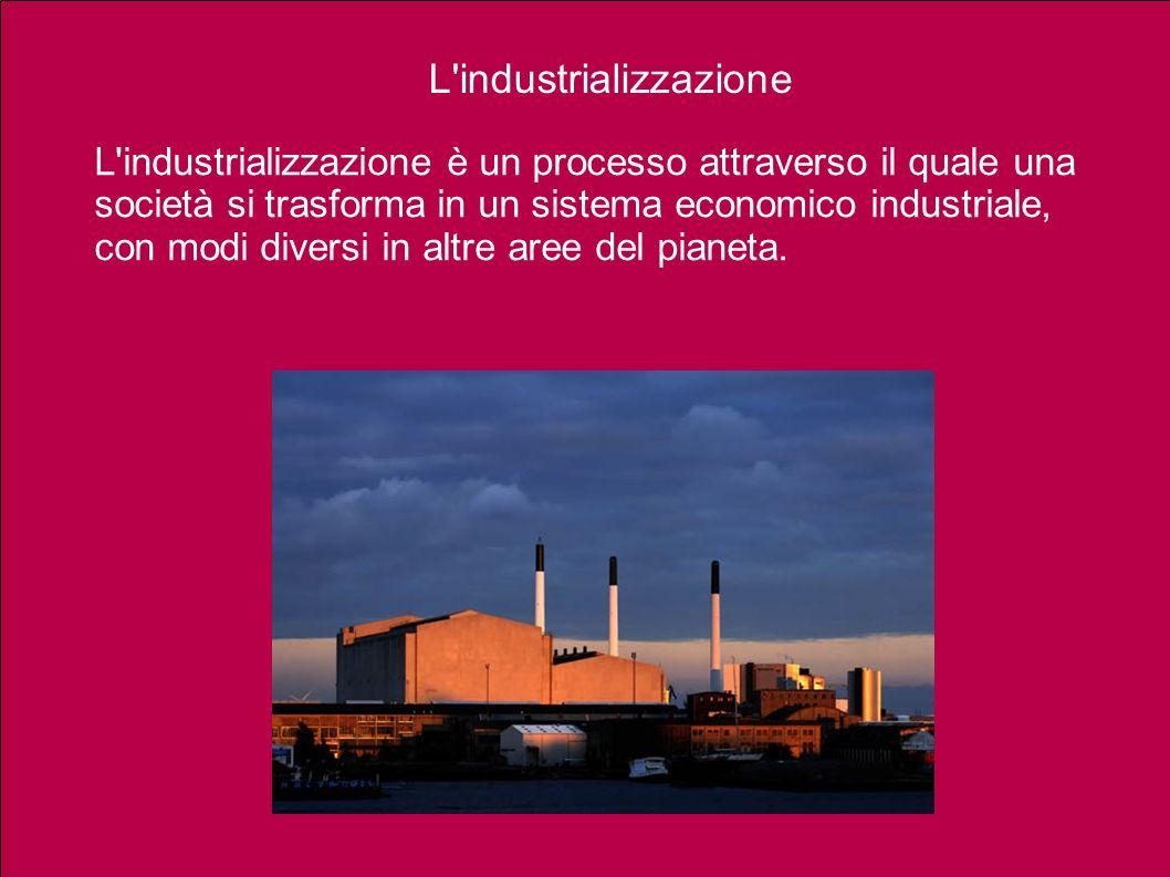 L'industrializzazione è un processo attraverso il quale una società si trasforma in un sistema economico industriale, con modi diversi in altre aree d