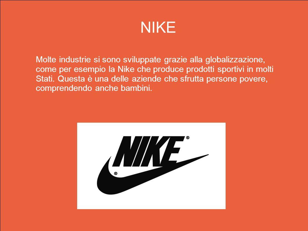 Molte industrie si sono sviluppate grazie alla globalizzazione, come per esempio la Nike che produce prodotti sportivi in molti Stati. Questa è una de