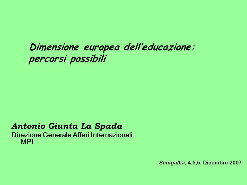 Antonio Giunta La Spada Direzione Generale Affari Internazionali MPI Senigallia, 4,5,6, Dicembre 2007 Dimensione europea delleducazione: percorsi poss