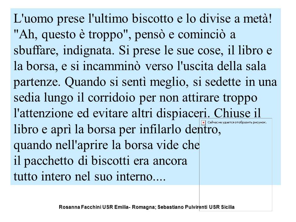 Rosanna Facchini USR Emilia- Romagna; Sebastiano Pulvirenti USR Sicilia L uomo prese l ultimo biscotto e lo divise a metà.